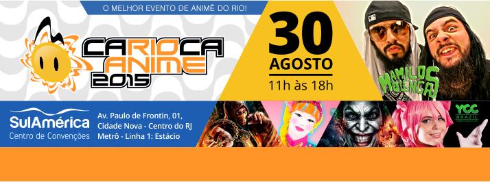 Carioca Anime 2015  30 de AGOSTO  SulAmérica - RJ